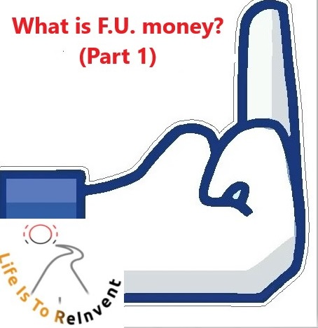 What is F.U. Money?  Part 1 (A Definition)